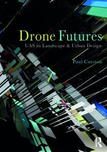 Drone Futures: UAS in Landscape and Urban Design